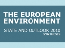 The European Environment-State & Outlook 2010